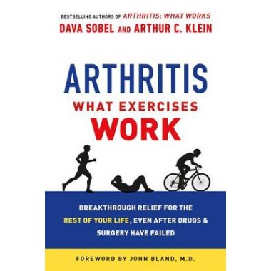Arthritis: What Exercises Work :Breakthrough Relief for the Rest of Your Life, Even After Drugs & Surgery Have Failed