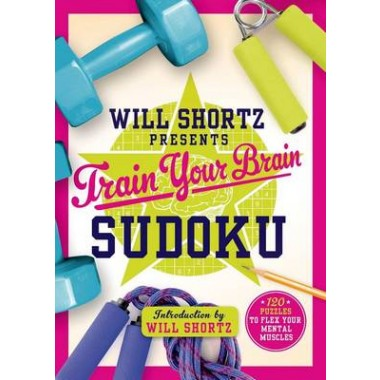 Will Shortz Presents Train Your Brain Sudoku :200 Puzzles to Flex Your Mental Muscles