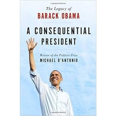 A Consequential President :The Legacy of Barack Obama