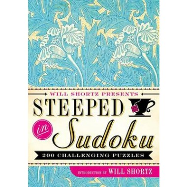 Will Shortz Presents Steeped in Sudoku :200 Challenging Puzzles