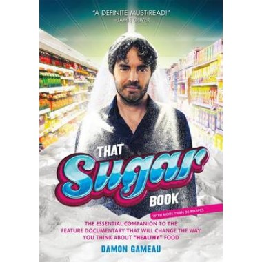 That Sugar Book :The Essential Companion to the Feature Documentary That Will Change the Way You Think about  Healthy  Food