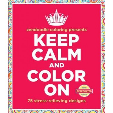 Zendoodle Coloring Presents Keep Calm and Color on :75 Stress-Relieving Designs