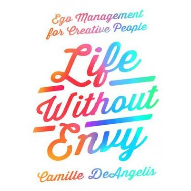 Life Without Envy :Ego Management for Creative People
