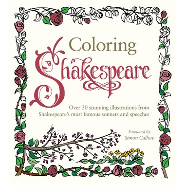 Coloring Shakespeare :Over 30 Stunning Illustrations from Shakespeare's Most Famous Sonnets and Speeches