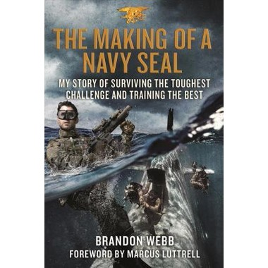 The Making of a Navy SEAL :My Story of Surviving the Toughest Challenge and Training the Best