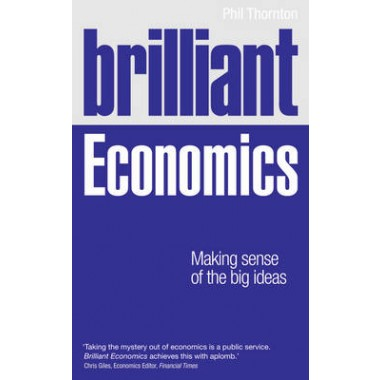 Brilliant Economics :Making Sense of the Big Ideas