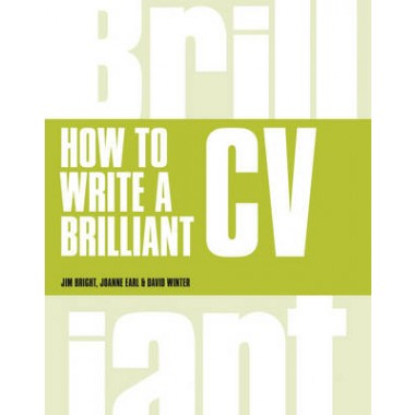 How to Write a Brilliant CV :What Employers Want to See and How to Write it