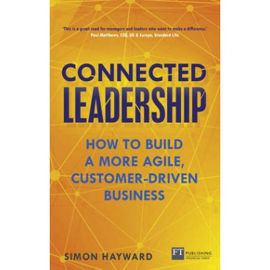 Connected Leadership :How to build a more agile, customer-driven business