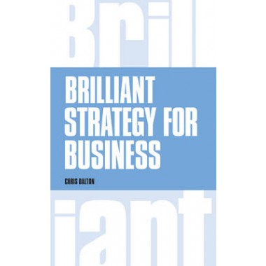 Brilliant Strategy for Business :How to plan, implement and evaluate strategy at any level of management