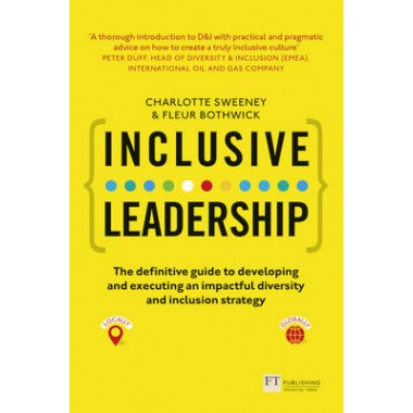 Inclusive Leadership: The Definitive Guide to Developing and Executing an Impactful Diversity and Inclusion Strategy :- Locally and Globally