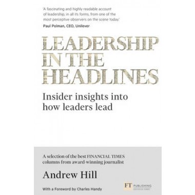 Leadership in the Headlines :Insider insights into how leaders lead