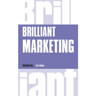 Brilliant Marketing :How to plan and deliver winning marketing strategies - regardless of the size of your budget