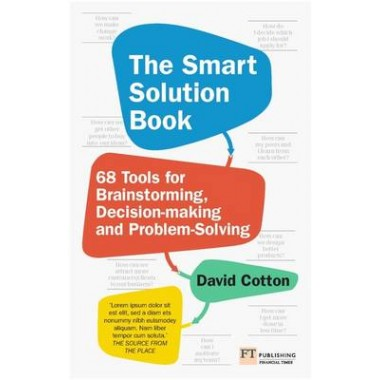 The Smart Solution Book :68 Tools for Brainstorming, Problem Solving and Decision Making