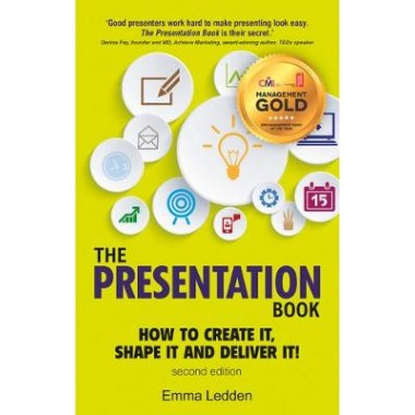 The Presentation Book, 2/E :How to Create it, Shape it and Deliver it! Improve Your Presentation Skills Now