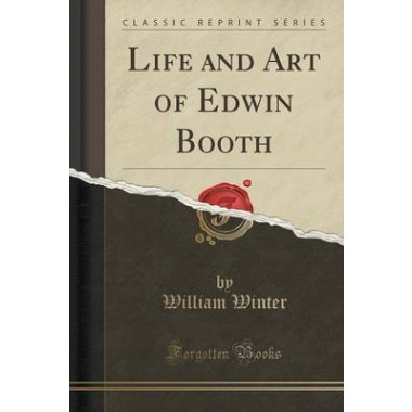 Life and Art of Edwin Booth (Classic Reprint)
