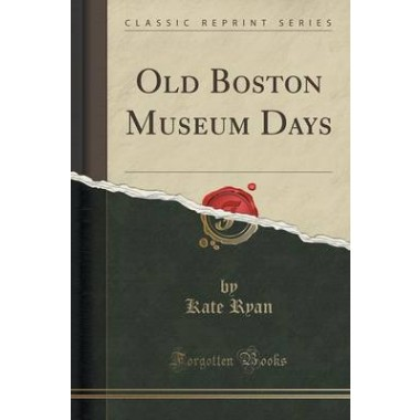 Old Boston Museum Days (Classic Reprint)