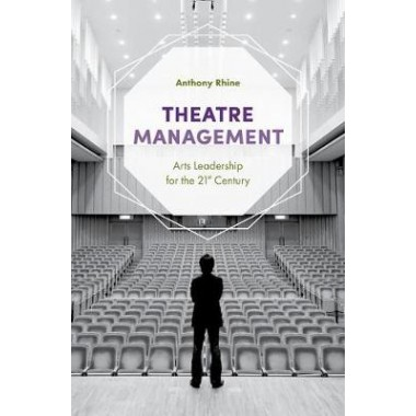 Theatre Management :Arts Leadership for the 21st Century