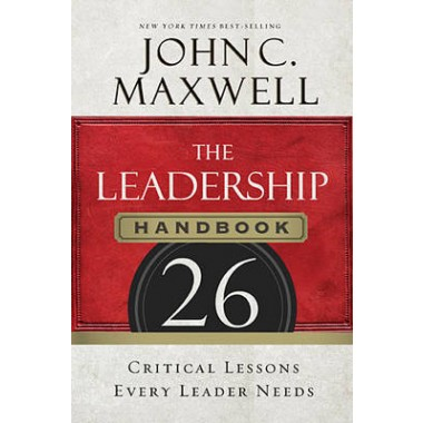 The Leadership Handbook :26 Critical Lessons Every Leader Needs