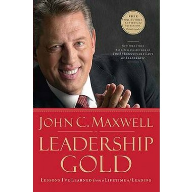 Leadership Gold :Lessons I've Learned from a Lifetime of Leading