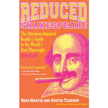 Reduced Shakespeare :The Attention-Impaired Reader's Guide to the World's Best Playwright [Abridged]