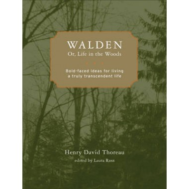 Walden - Or, Life in the Woods :Bold-faced Ideas for Living a Truly Transcendent Life