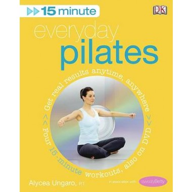 15-Minute Everyday Pilates :Get Real Results Anytime, Anywhere Four 15-minute workouts, also on DVD