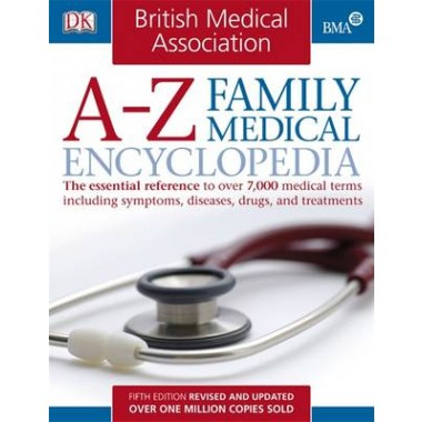 BMA A-Z Family Medical Encyclopedia :The Essential Reference to Over 7,000 Medical Terms Including Symptoms, Diseases, Drugs, and Treatments