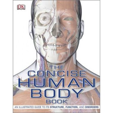 The Concise Human Body Book :An Illustrated Guide to its Structure, Function and Disorders