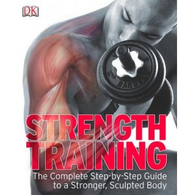 Strength Training :The Complete Step-by-step Guide to a Stronger, Sculpted Body