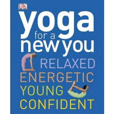 Yoga for a New You :Relaxed, Energetic, Young, Confident