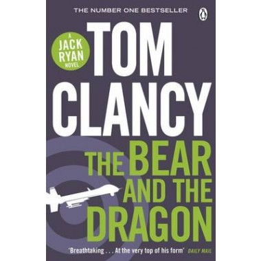 The Bear and the Dragon :INSPIRATION FOR THE THRILLING AMAZON PRIME SERIES JACK RYAN