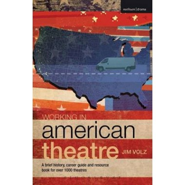 Working in American Theatre :A brief history, career guide and resource book for over 1000 theatres