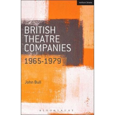 British Theatre Companies: 1965-1979 :CAST, The People Show, Portable Theatre, Pip Simmons Theatre Group, Welfare State International, 7:84 Theatre Companies