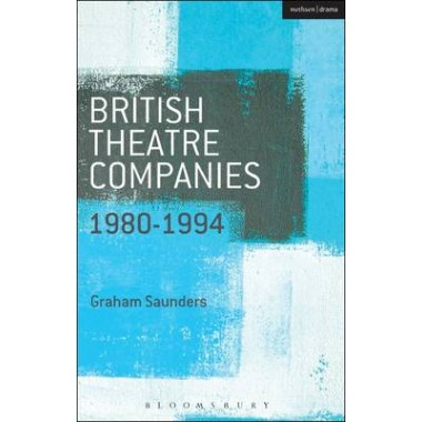 British Theatre Companies: 1980-1994 :Joint Stock, Gay Sweatshop, Complicite, Forced Entertainment, Womens Theatre Group, Talawa