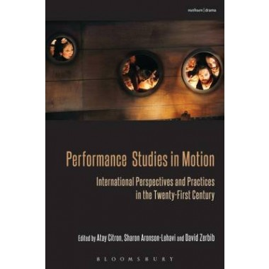 Performance Studies in Motion :International Perspectives and Practices in the Twenty-First Century