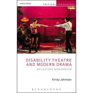 Disability Theatre and Modern Drama :Recasting Modernism