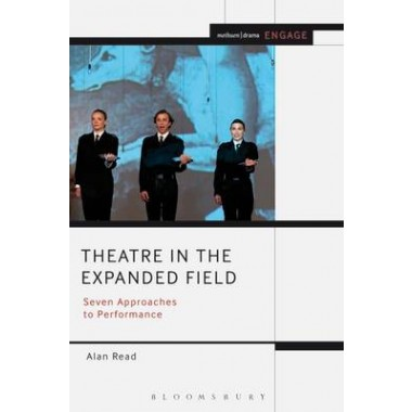 Theatre in the Expanded Field :Seven Approaches to Performance