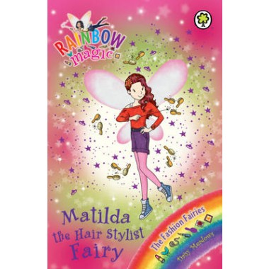 Rainbow Magic: Matilda the Hair Stylist Fairy :The Fashion Fairies Book 5