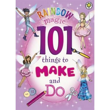 Rainbow Magic: 101 Things to Make and Do