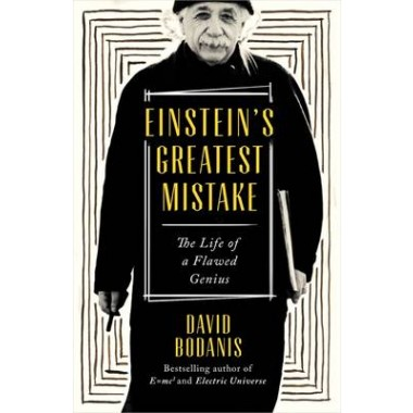 Einstein's Greatest Mistake :The Life of a Flawed Genius