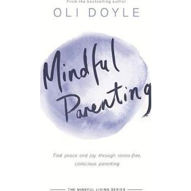 Mindful Parenting :Find peace and joy through stress-free, conscious parenting