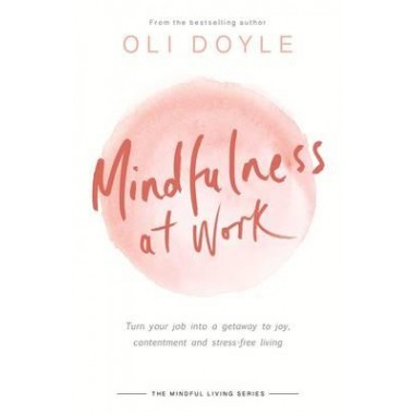 Mindfulness at Work :Turn your job into a gateway to joy, contentment and stress-free living
