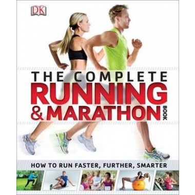 The Complete Running and Marathon Book :How to Run Faster, Further, Smarter