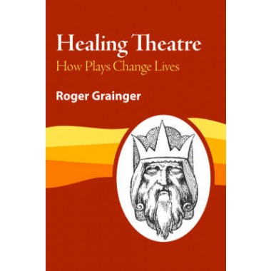 Healing Theatre :How Plays Change Lives