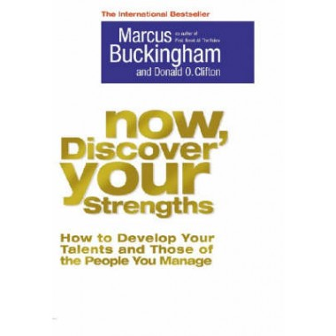 Now, Discover Your Strengths :How to Develop Your Talents and Those of the People You Manage