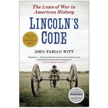 Lincoln's Code :The Laws of War in American History