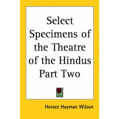 Select Specimens of the Theatre of the Hindus Part Two