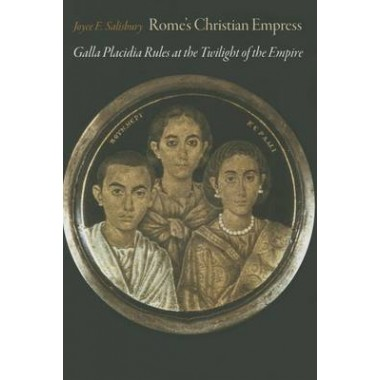Rome's Christian Empress :Galla Placidia Rules at the Twilight of the Empire