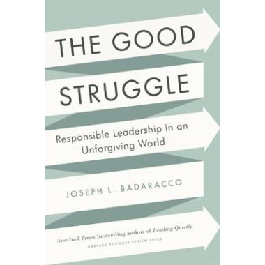 Good Struggle :Responsible Leadership in an Unforgiving World