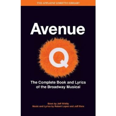 Avenue Q :The Musical - The Complete Book and Lyrics of the Broadway Musical